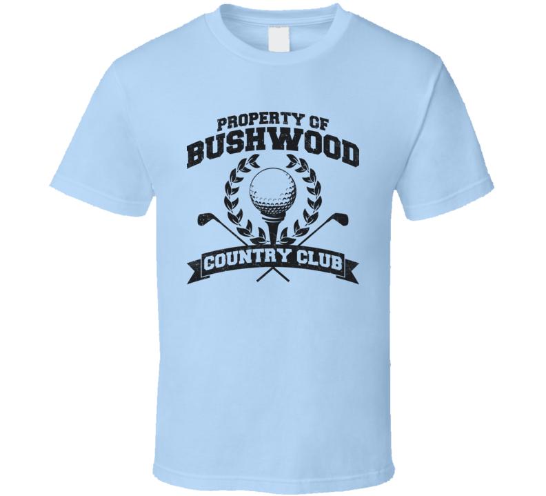 Property Of Bushwood Country Club Funny Caddyshack T Shirt