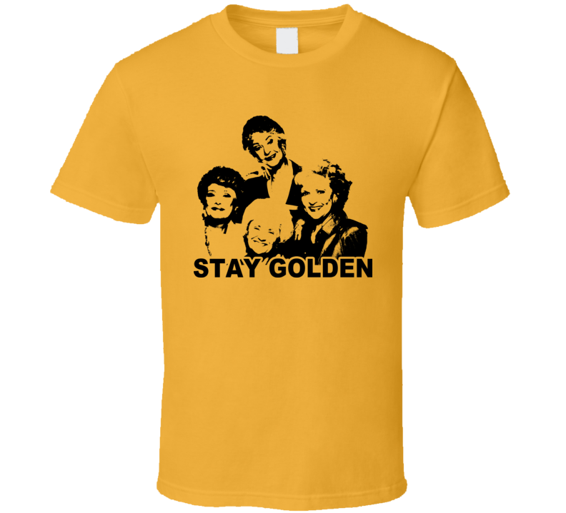 Stay Golden Girls Tv Betty White Bea Arthur T Shirt