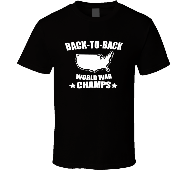 Funny Back To Back World War Champs T Shirt