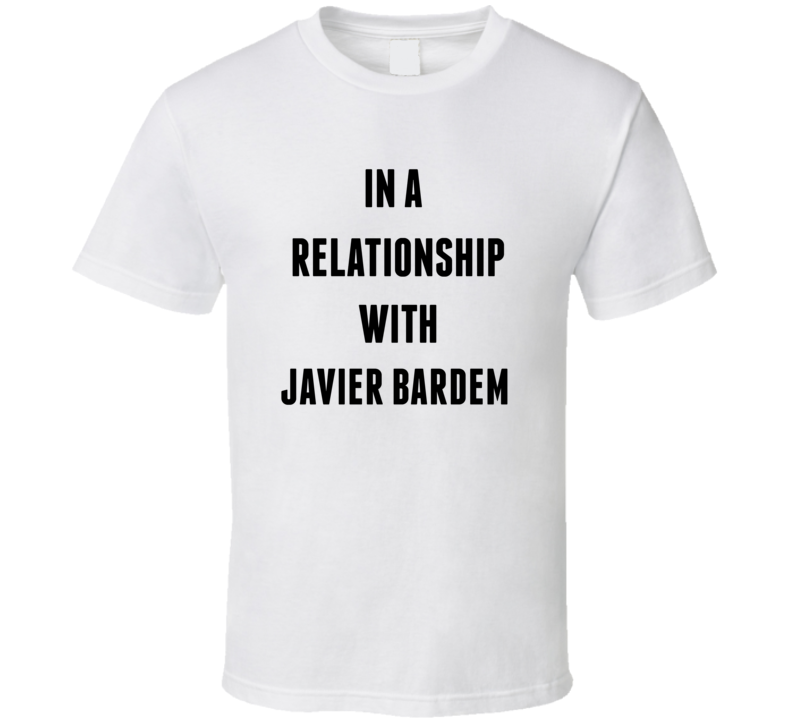 In A Relationship With Javier Bardem T Shirt