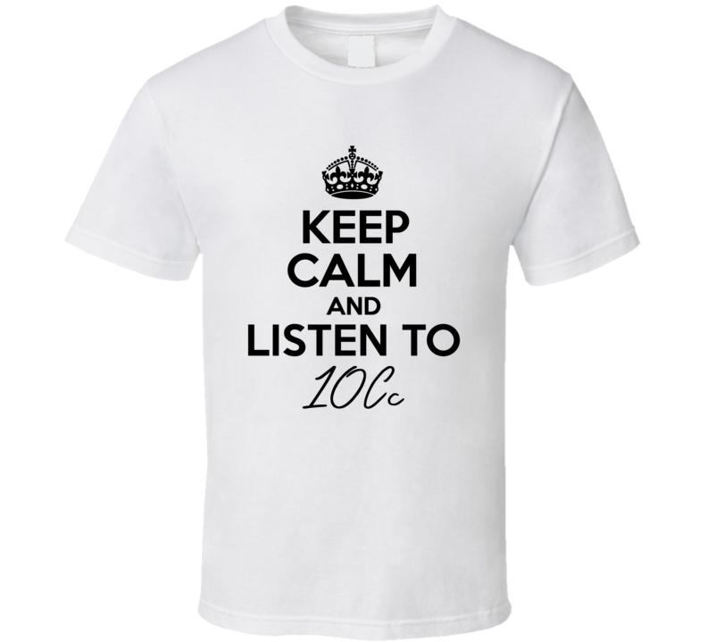 Keep Calm And Listen To 10Cc Music T Shirt