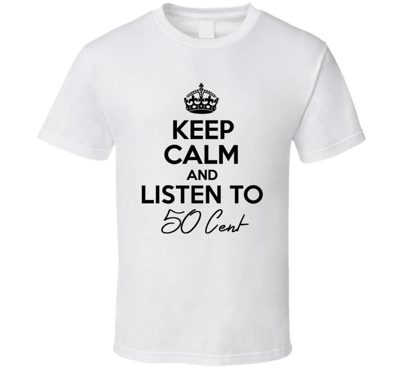 Keep Calm And Listen To 50 Cent Music T Shirt