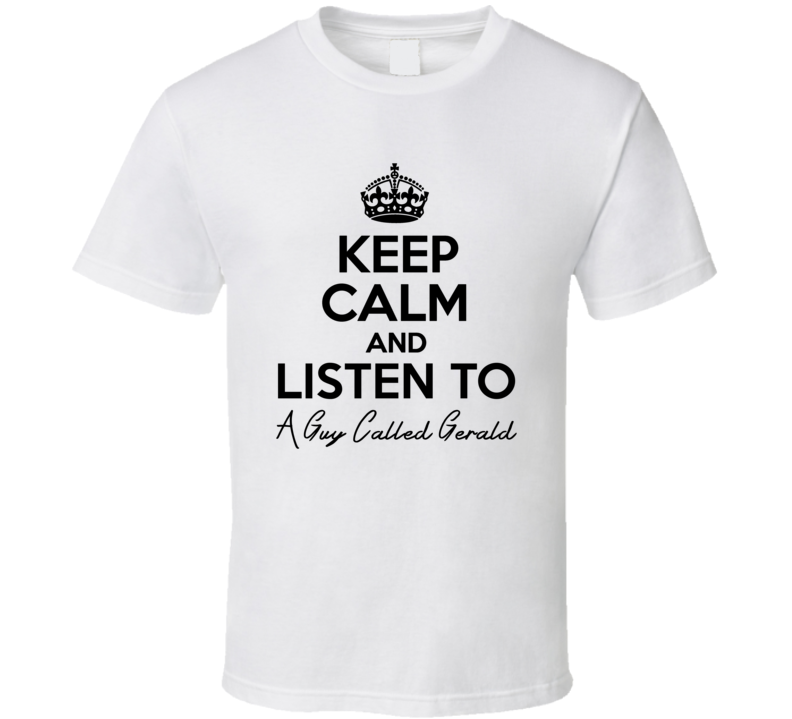 Keep Calm And Listen To A Guy Called Gerald Music T Shirt