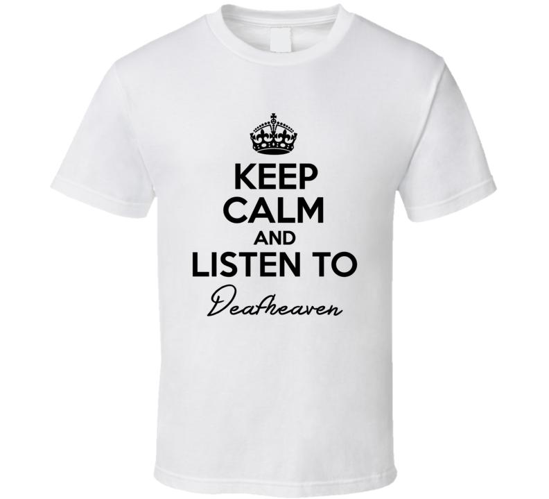 Keep Calm And Listen To Deafheaven Music T Shirt