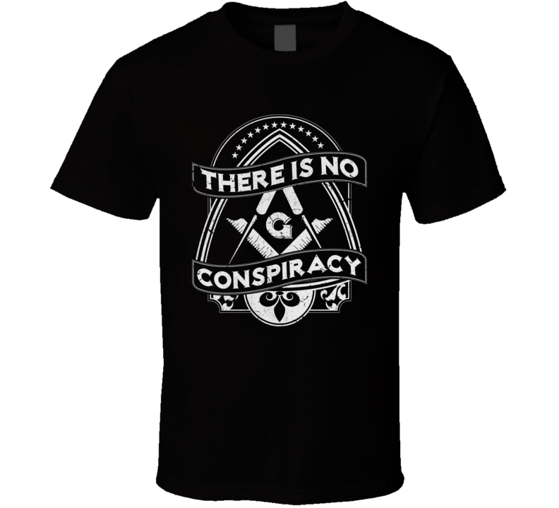 There Is No Conspiracy Funny Freemasons T Shirt