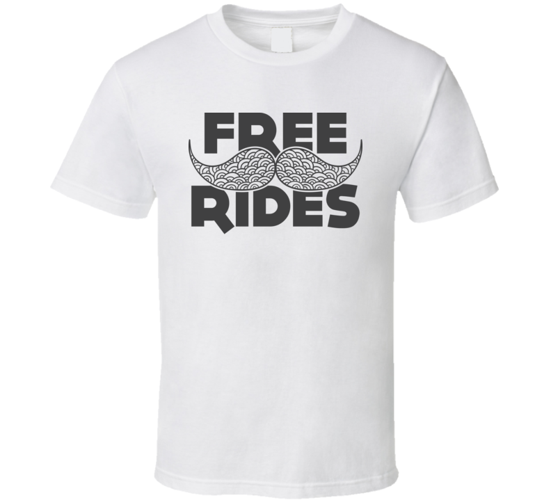 Free Moustache Rides Funny Geek T Shirt