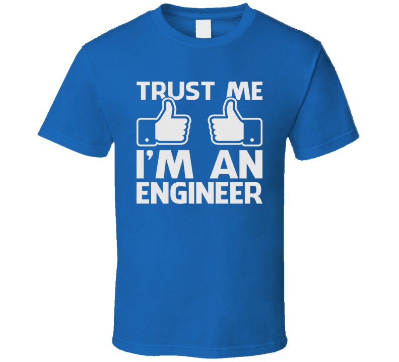 Trust Me I'm An Engineer Funny Engineering Geek T Shirt