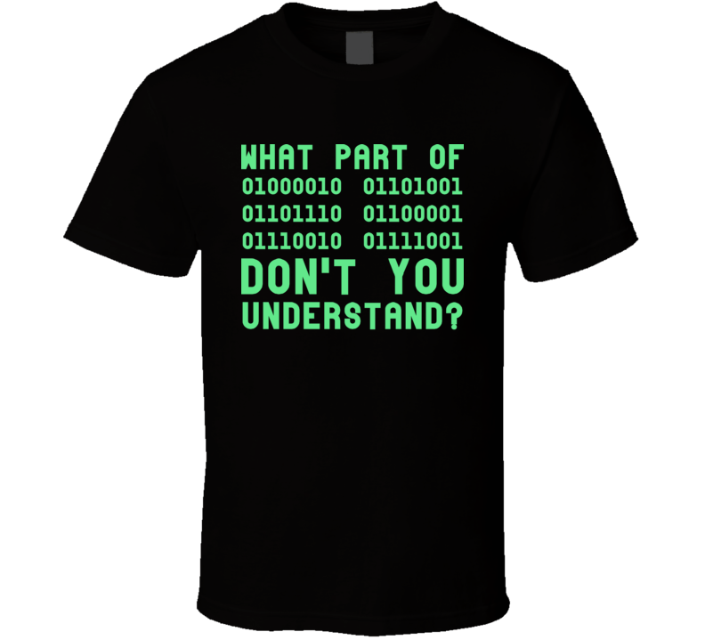 What Part Of Binary Don't You Understand Funny Geek Computer Science T Shirt