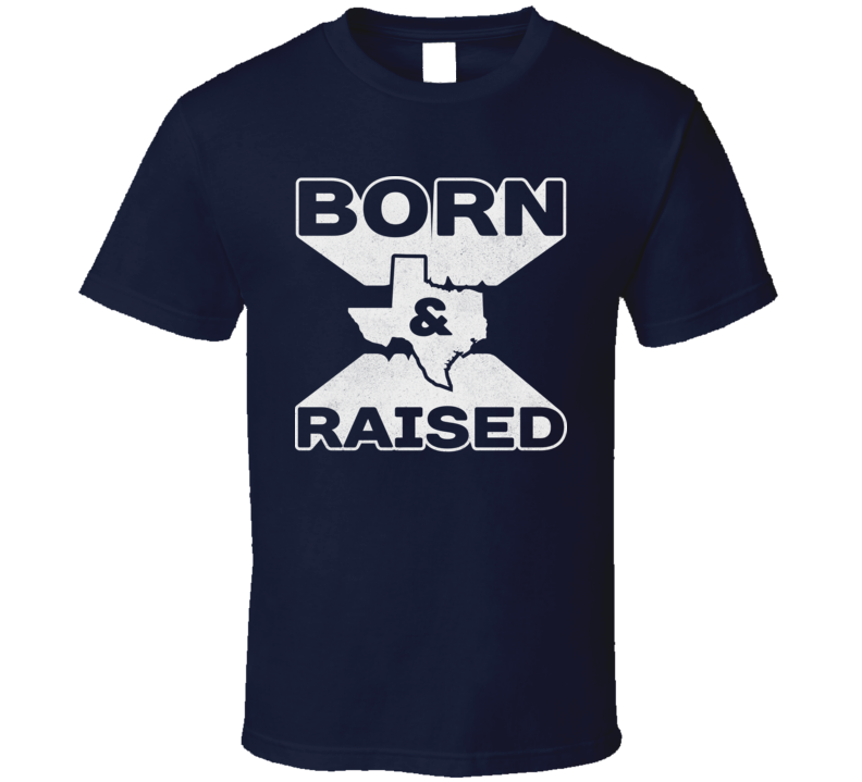 Texas Born and Raised Proud Texan Lone Star State Distressed T Shirt