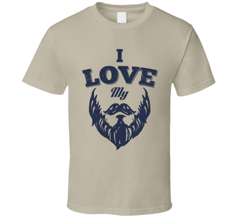 I Love My Beard Funny Hipster Facial Hair Moustache Beard T Shirt