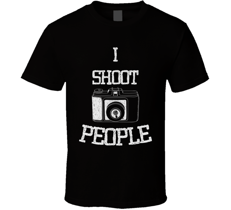 I Shoot People Funny Photographer Photography T Shirt
