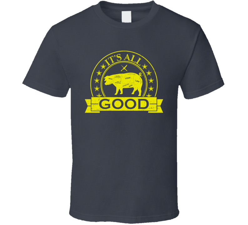 It's All Good Bacon Pork Pig Ham Food Foodie Lover T Shirt