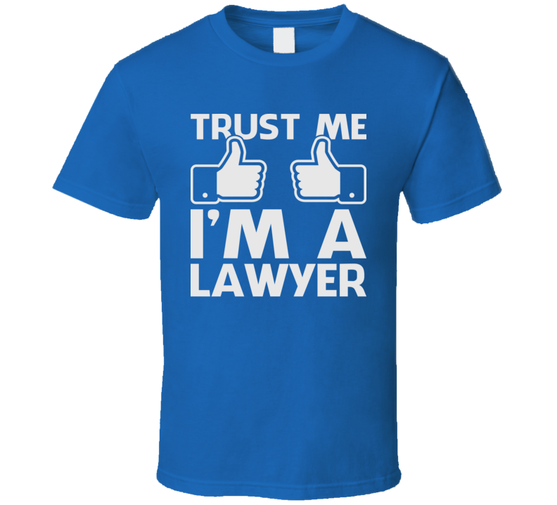 Trust Me I'm A Lawyer Funny Law Prosecutor Attorney Geek T Shirt