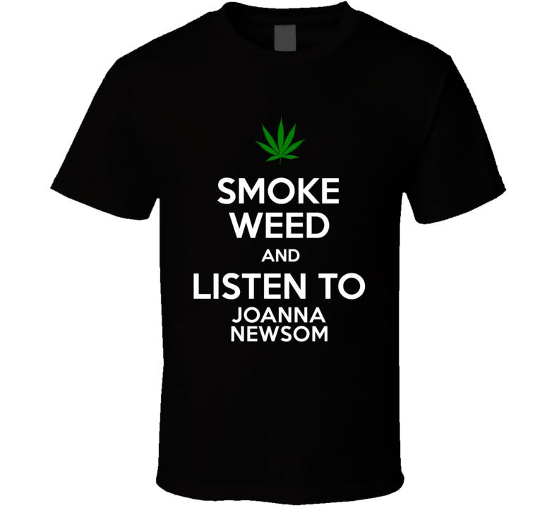 Smoke Weed And Listen To Joanna Newsom T Shirt