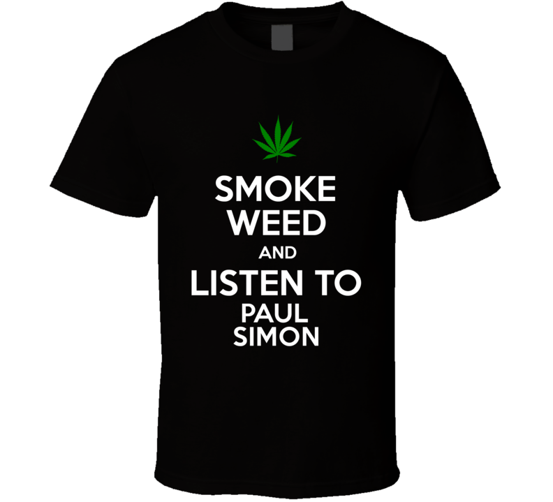 Smoke Weed And Listen To Paul Simon T Shirt