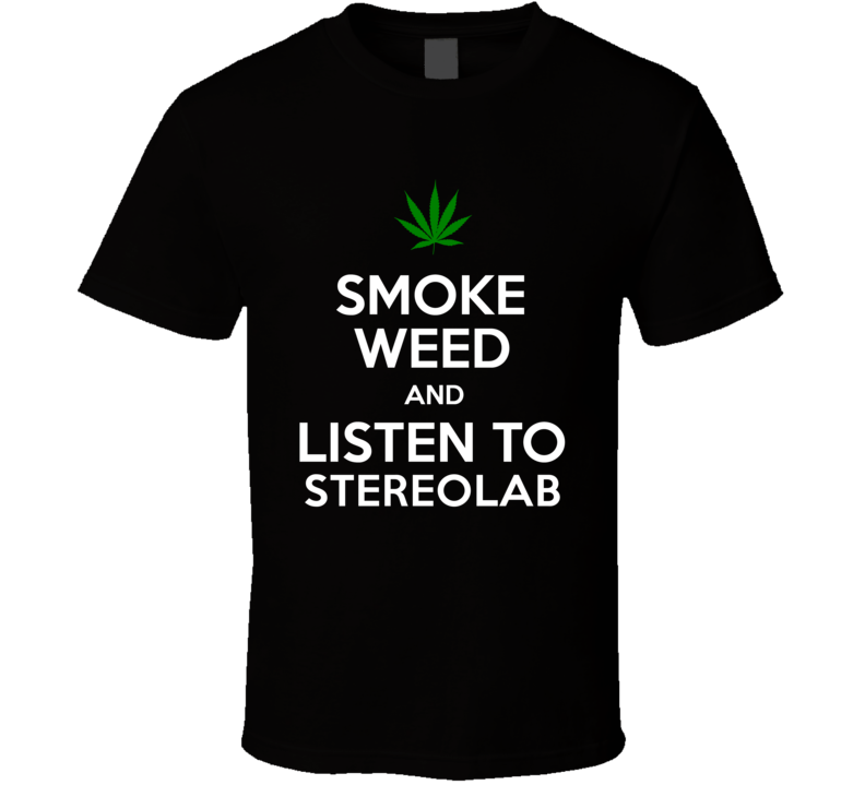 Smoke Weed And Listen To Stereolab T Shirt