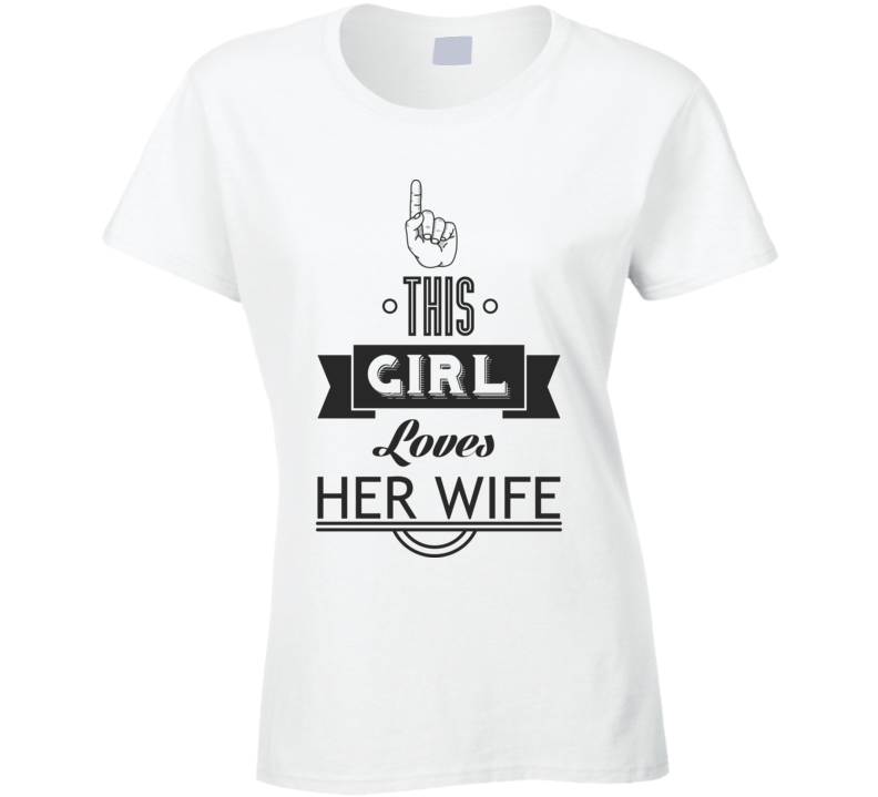 This Girl Loves Her Wife Gay Equal Rights Marriage LGBT Awareness T Shirt