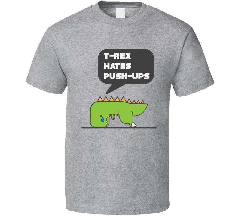 Tyrannosaurus T Rex Hates Push Ups Funny Dinosaur T Shirt