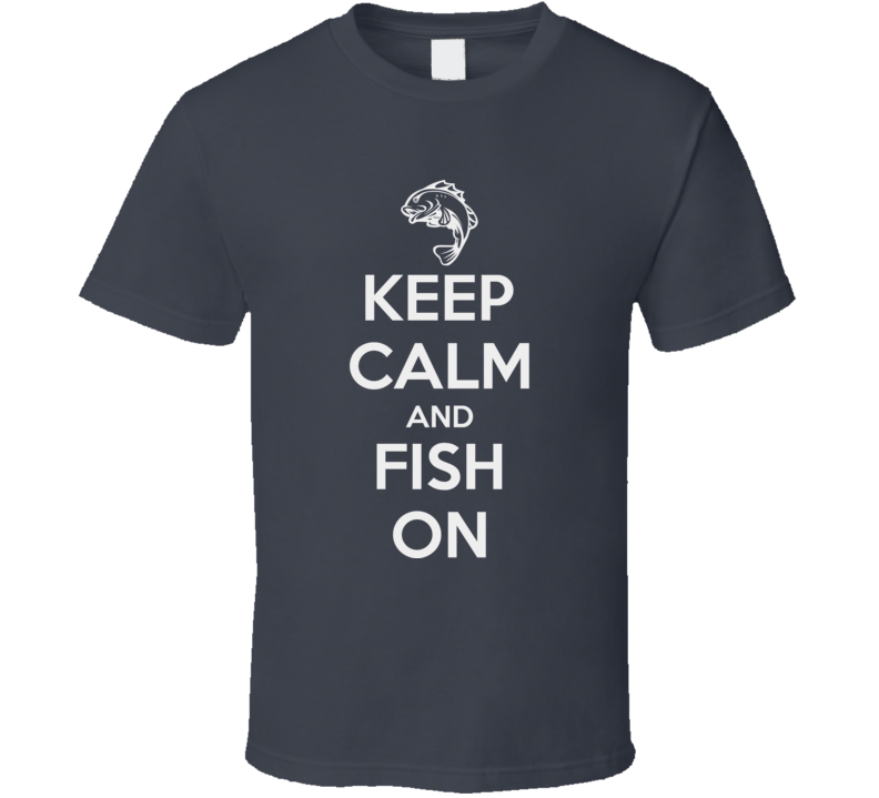 Keep Calm and Fish On Sport Game Fishing T Shirt