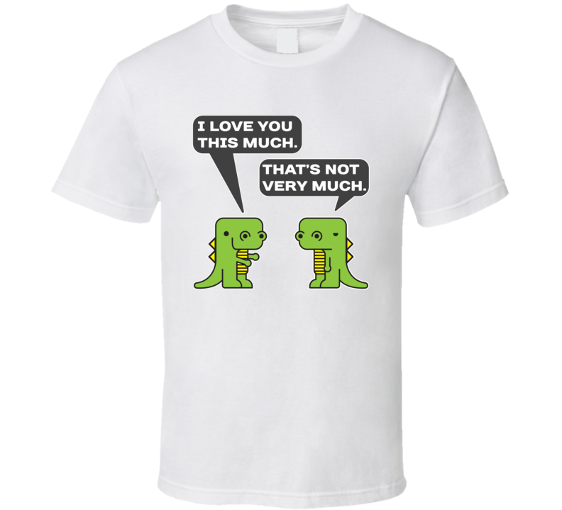 Tyrannosaurus T Rex Loves You This Much Funny Dinosaur Affection T Shirt