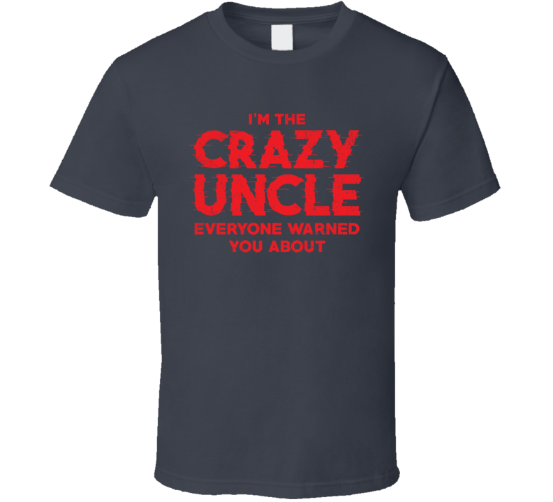 I'm The Crazy Uncle Everyone Warned You About Funny Relative Distressed T Shirt