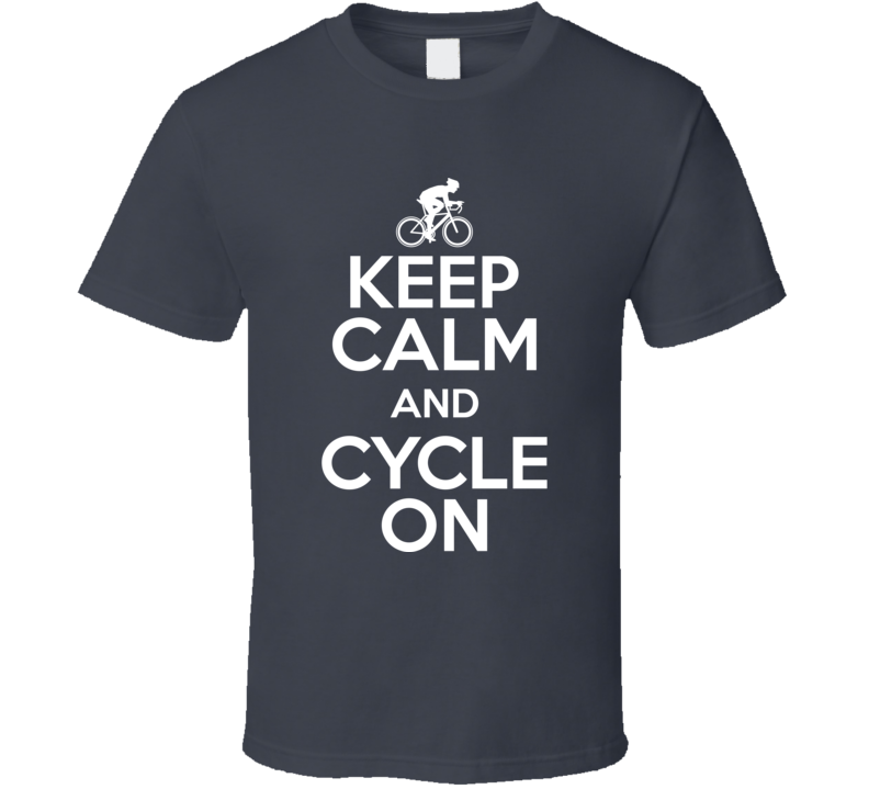 Keep Calm And Cycle On Cyclist Motivational Active Exercise Race Fan T Shirt
