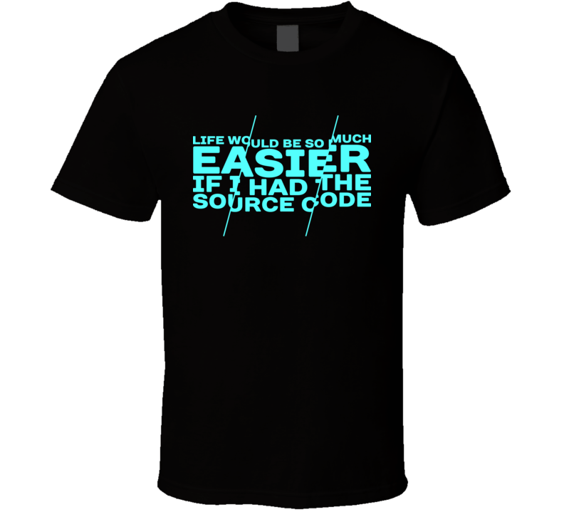 Life Would Be Easier With The Source Code Geek Binary Internet Funny T Shirt
