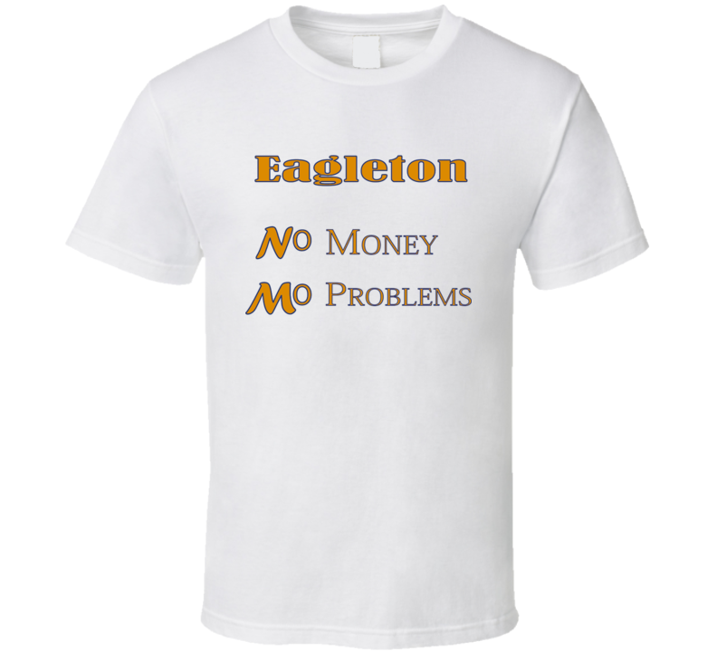 Eagleton No Money Mo Problems Parks And Recreation TV T Shirt