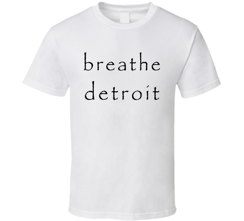 Breathe Detroit Undateable Popular TV Show T Shirt