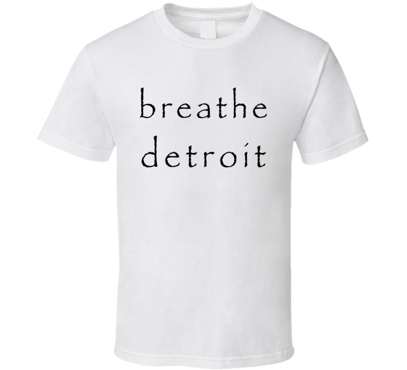 Breathe Detroit Undateable Popular TV Show T Shirt