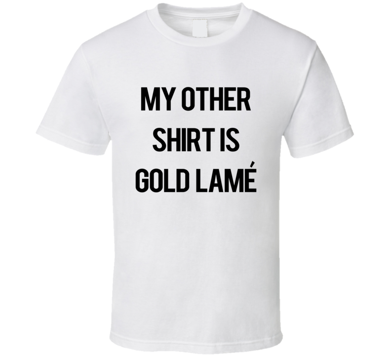 My Other Shirt Is Gold Lame The Simpsons Funny TV Show T Shirt