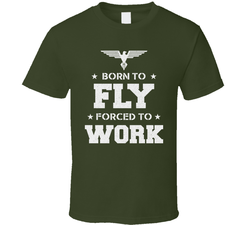 Born To Fly Forced To Work Funny Flying Flyers Drone RC Pilot Air Force T Shirt
