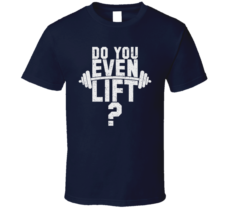 Do You Even Lift Funny Bodybuilding Bodybuilders Exercise T Shirt
