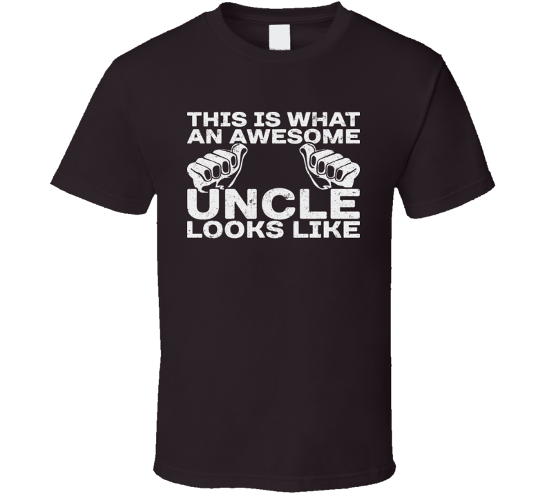 This Is What An Awesome Uncle Looks Like Best Relative Niece Nephew T Shirt