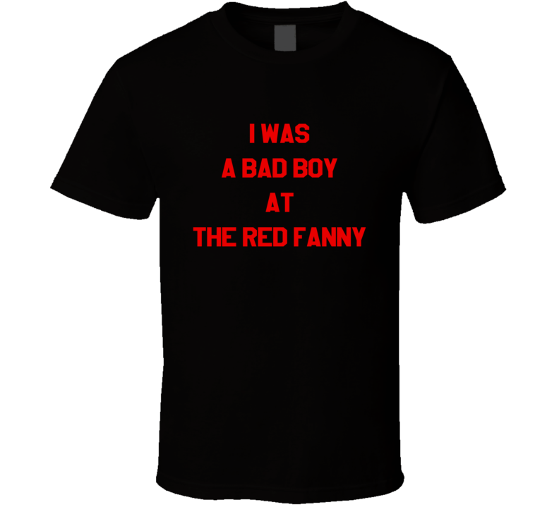 I Was A Bad Boy At The Red Fanny Married With Children TV Show T Shirt