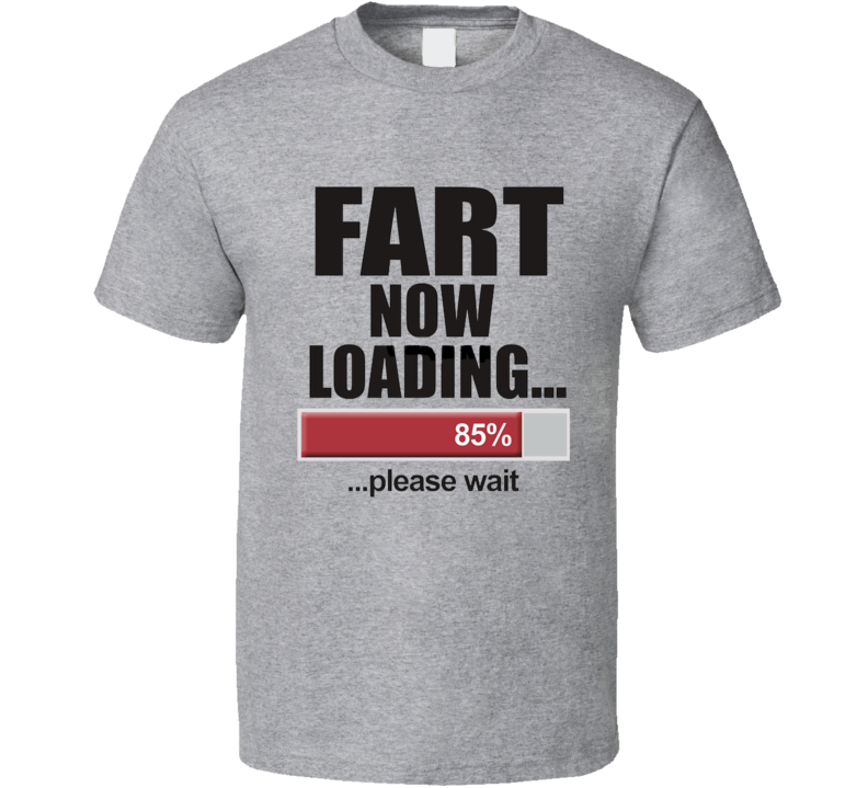 Fart Now Loading Undateable Funny TV Show T Shirt