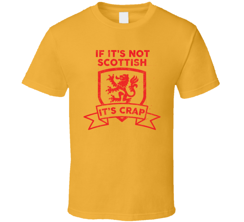 If It's Not Scottish It's Crap Funny Scotland Pride Proud Scot T Shirt