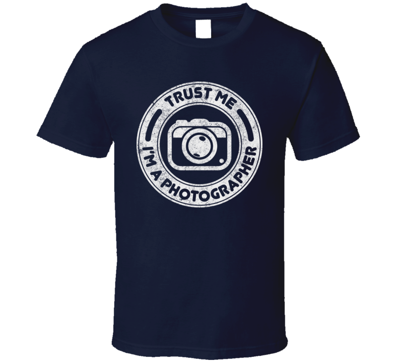 Trust Me I'm A Photographer Funny Photography Professional Distressed T Shirt