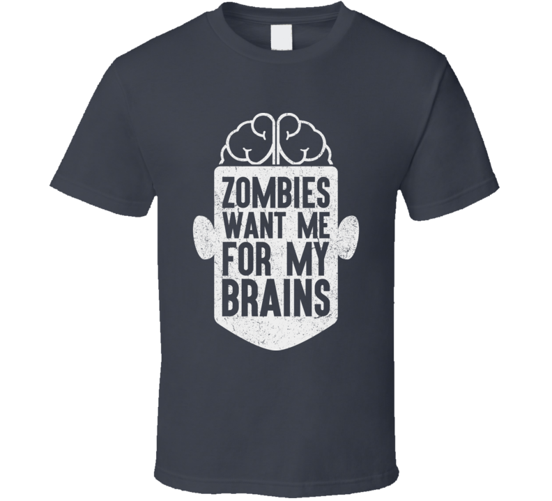 Zombies Want Me For My Brains Walking Dead Undead Zombie Fan Funny T Shirt