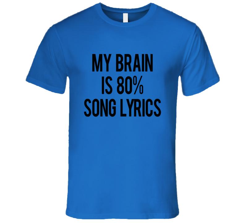 My Brain Is Eighty Percent Song Lyrics Fun Music Lover T Shirt