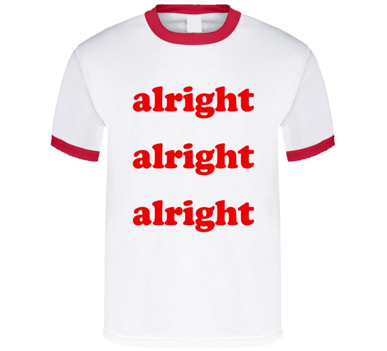 Alright Alright Alright Fun Popular Graphic T Shirt