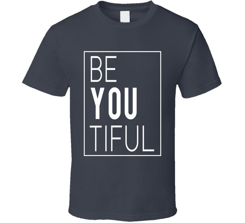 Be You Beautiful Fun Popular Graphic T Shirt
