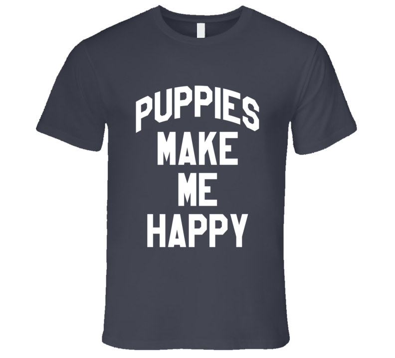 Puppies Make Me Happy Fun Dog Lover Graphic T Shirt