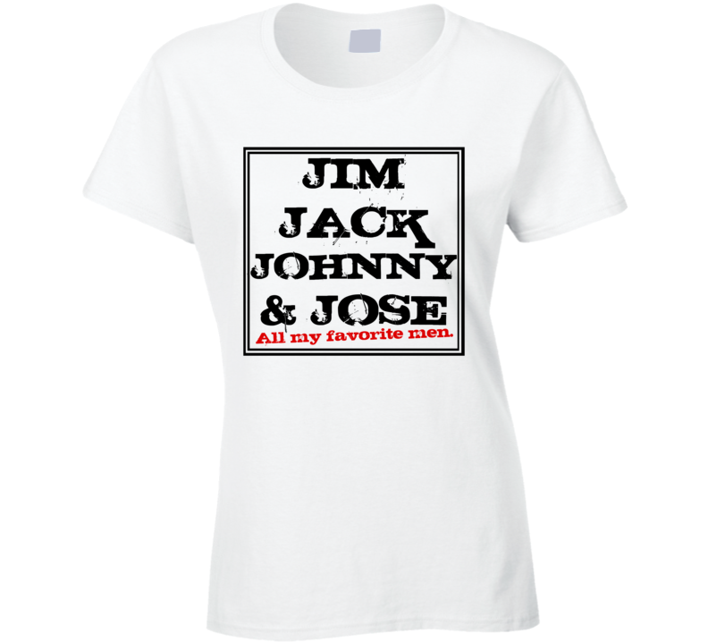 Jim Jack Johnny And Jose All My Favorite Men Funny Bartender Alcohol Liquor Graphic Tee Shirt