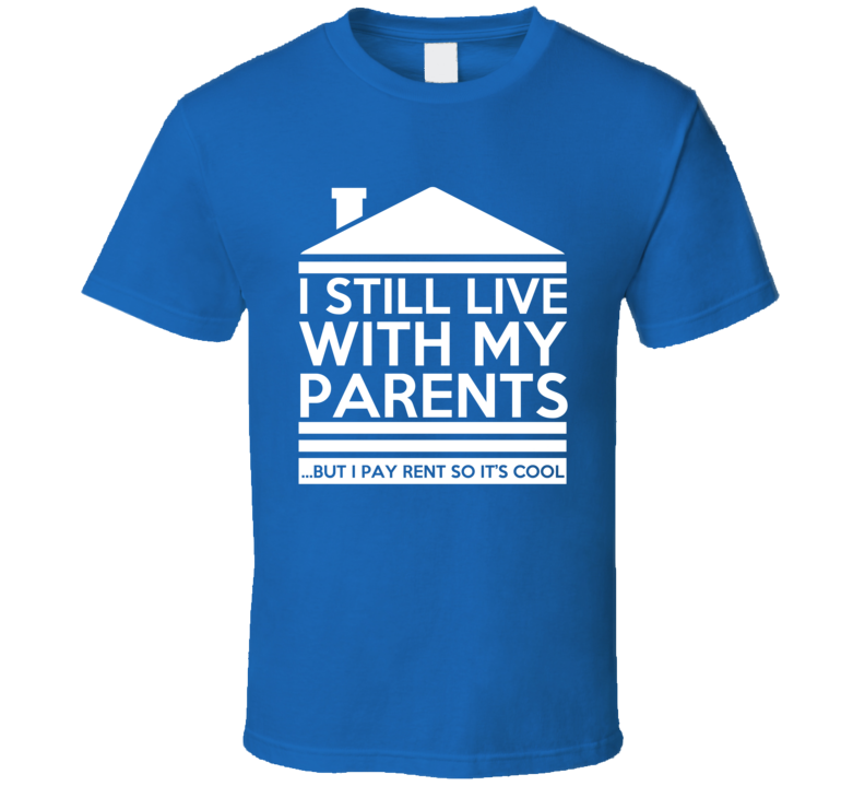 I Still Live With My Parents But I Pay Rent Funny Cool Graphic Tee Shirt