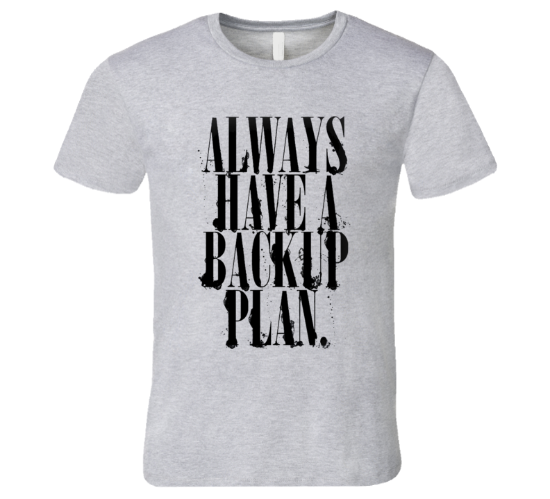 Always Have A Backup Plan Fun Graphic Party Tee Shirt