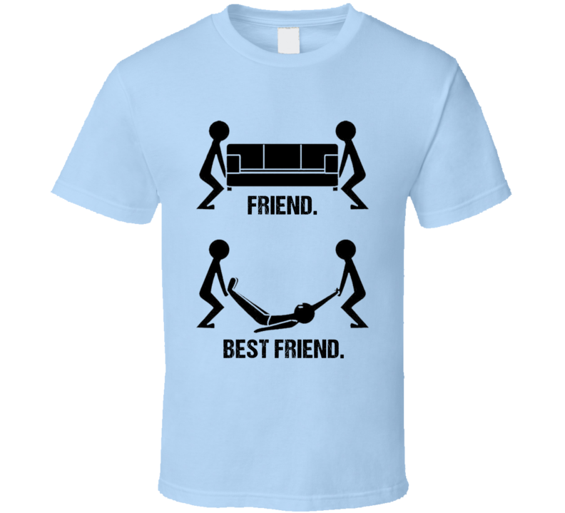 Friend Best Friend Funny Couch Mover Graphic Party Drunk Tee Shirt