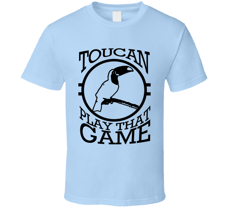 Toucan Play That Game Funny To Can Pun Joke Graphic Tee Shirt