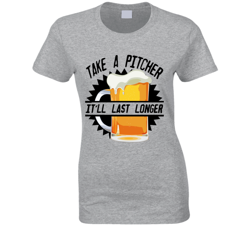 Take A Pitcher It Will Last Longer Funny Bartender Alcohol Graphic Drinking Tee Shirt