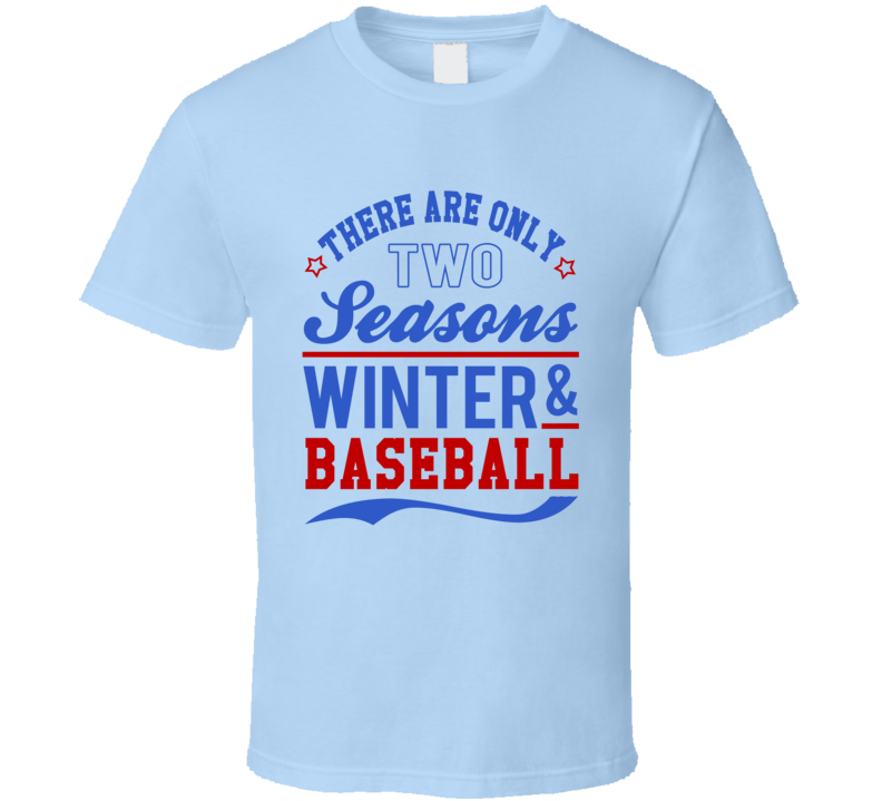 There Are Only Two Seasons Winter And Baseball Fun Graphic Sports Fan Tee Shirt